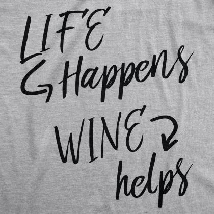 Life Happens Wine Helps, Wine Shirt..