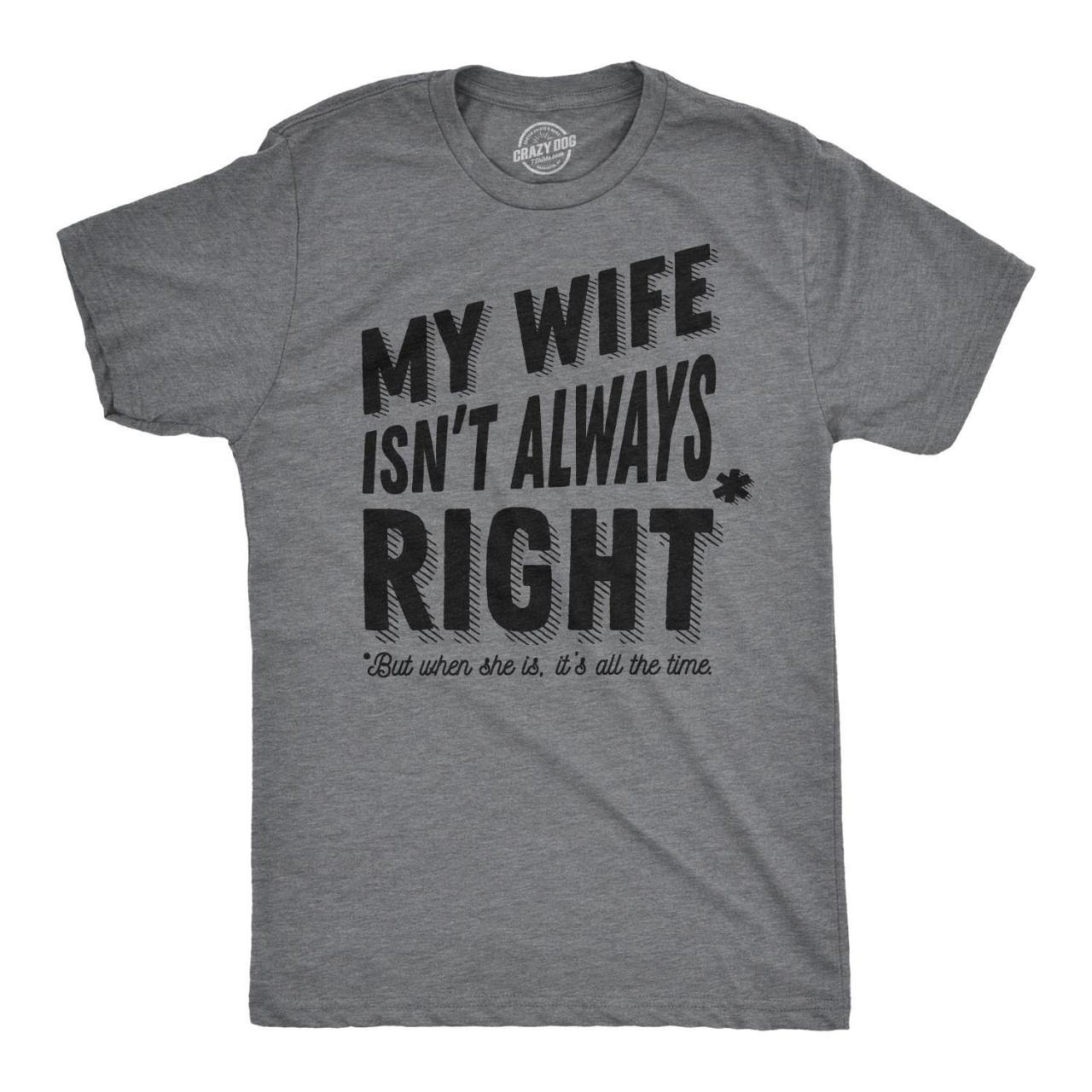 Bossy Wife Shirt, My Wife Isnt Always Right When She Its All The Time Mens Tshirt, Sarcastic Tshirts, Funny Mens TShirt, Anniversary Gift