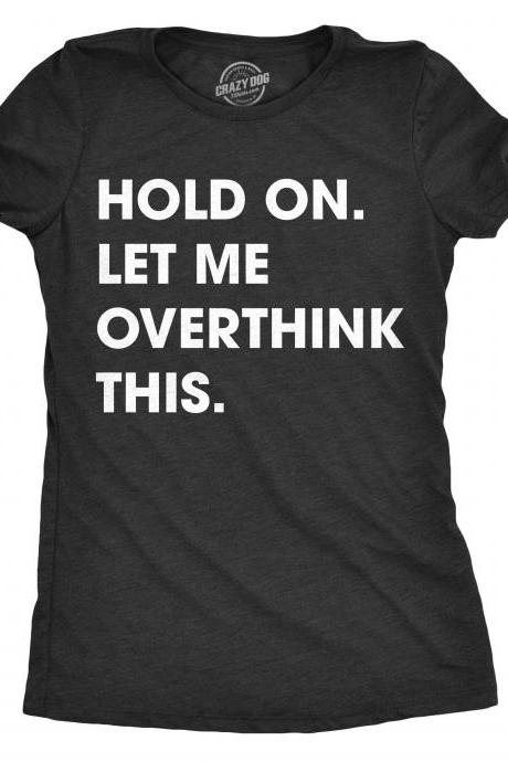 Sarcastic Shirts Women, Shirts With Funny Sayings, Funny Womens Shirt, Offensive Shirt for Women, Hold On Let me Overthink This