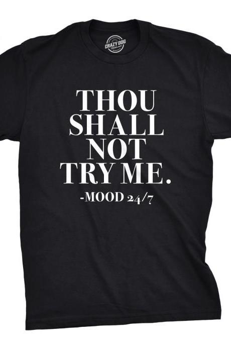 Funny Mens Shirts, Sarcastic TShirts, Thou Shall Not Try Me Mood 24/7 Shirt, Funny Mens Shirt, Offensive Shirt For Men, Dont Test Me Shirts
