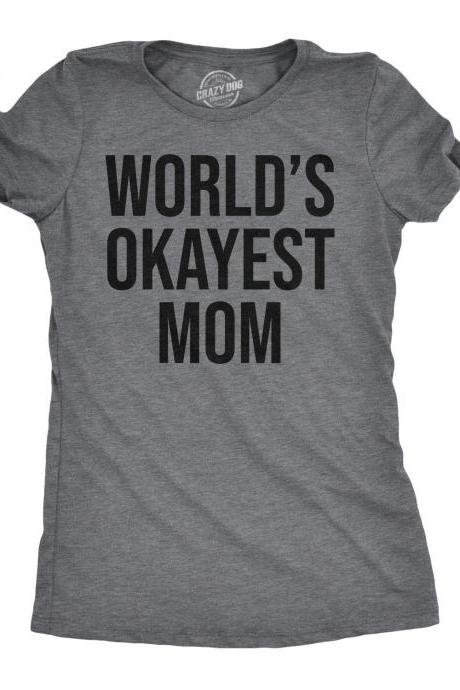 Worlds Okayest Mom Shirt, Funny Mom T Shirts, Sarcastic Shirts Women, Shirts With Sayings, Funny Shirts Mum, Mothers Day T Shirt