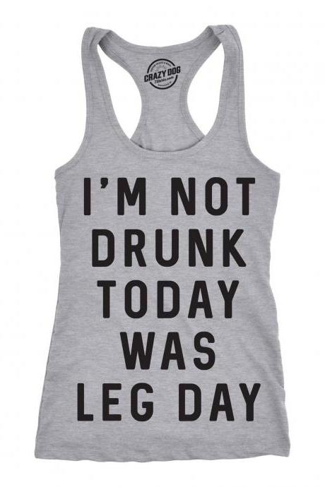 Im Not Drunk Today Was Leg Day Tank Top, Rude Sarcastic Gym Tank, Funny Gym Shirt For Women, Sexy Gym Top, Funny Workout Shirt for Women