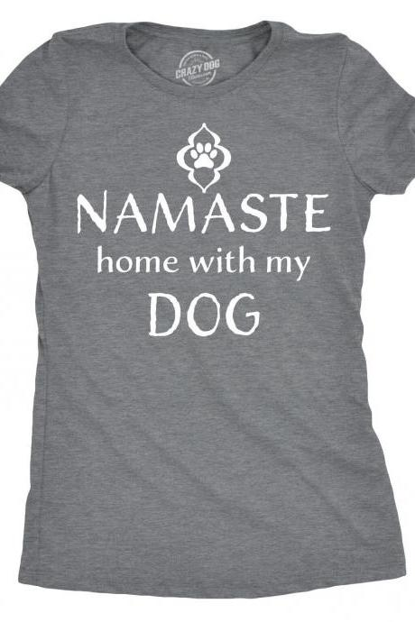 Namaste Home With My Dog, Dog Lover T Shirt, Best Dog Mom Ever, Funny Dog Shirt, Dog Mom Shirt, Womens Dog T shirt, Shirt for Dog Lover