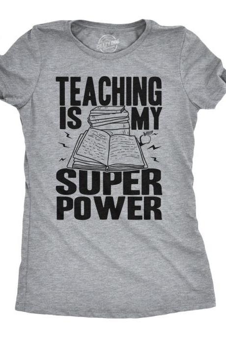 Teacher Shirts, Shirt For Professor, Funny Teacher Gift, Sarcastic Shirts, Womens Tshirt, Back to School, Teaching is my Super Power Shirt