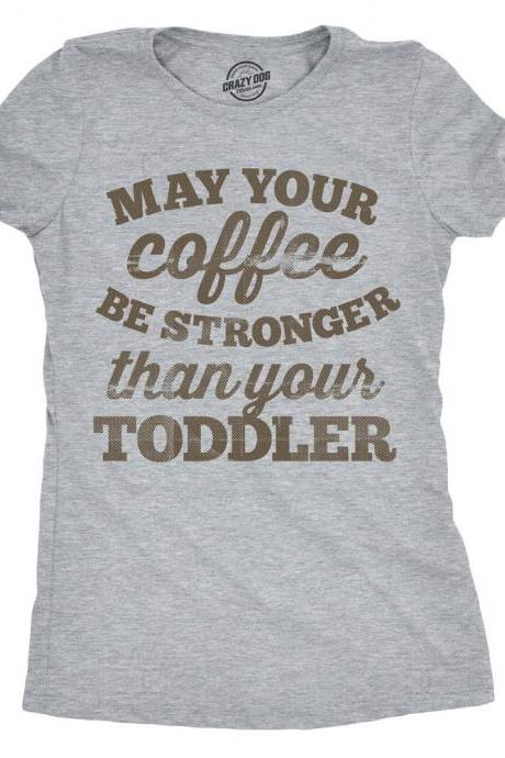 Mom Shirts Sayings, Coffee Mom Shirts, Funny Mom Shirt, Gift for Stressed Mom, May Your Coffee be Stronger than your Toddler