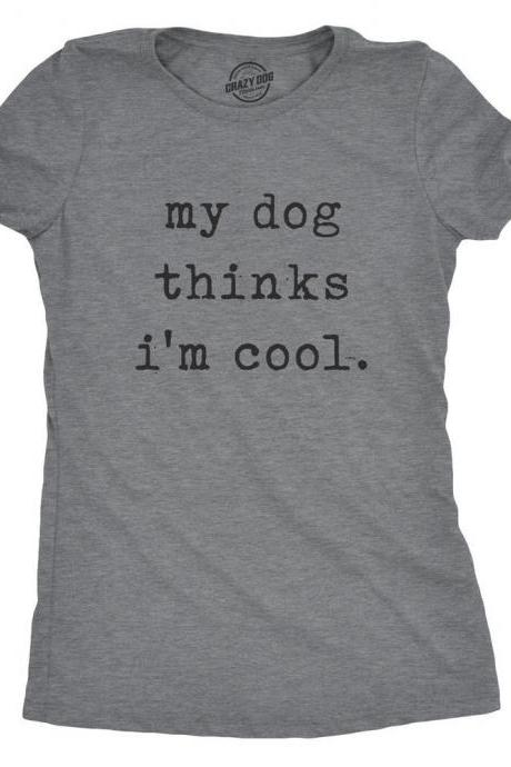 Funny Dog Shirt, Dog Mom Shirt, Womens Dog T shirt, Gift for Dog Lovers, Dog Shirt for Women, My Dog Thinks Im Cool Shirt, Dog Lover