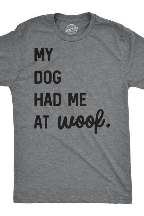 Dog Dad Shirt, My Dog Had Me At Woof, Funny Dog Shirt, Mens Dog T shirt, Gift for Dog Lovers, Shirt for Dog Owners, Gift for Dog Owner