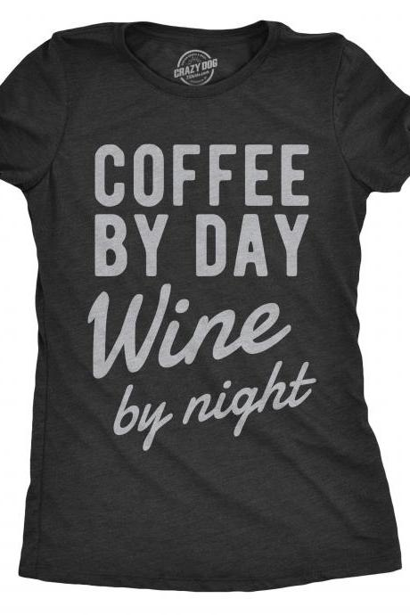 Funny Wine Shirt, Womens Wine T shirt, Gift for Coffee Lovers, Coffee Shirt, Wine Lover Gift, Mothers Day Shirt, Coffee by Day Wine by NIght