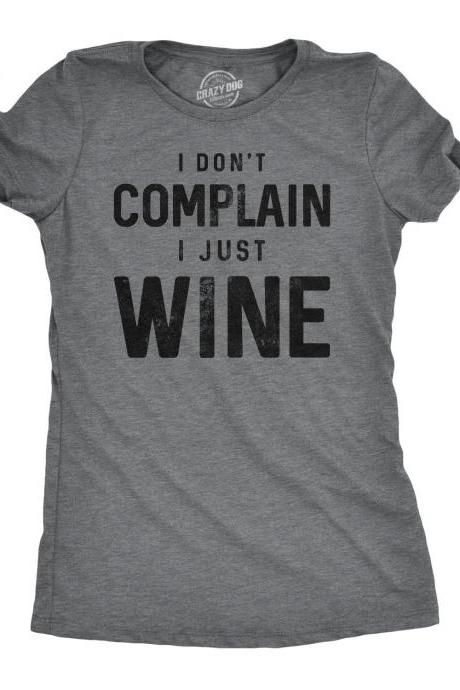 Funny Womens Wine Tshirts, Wine Lover Gift, Night Out Shirt, Wine Tops, Funny Womens Drinking Shirts, I Don't Complain I Just Wine