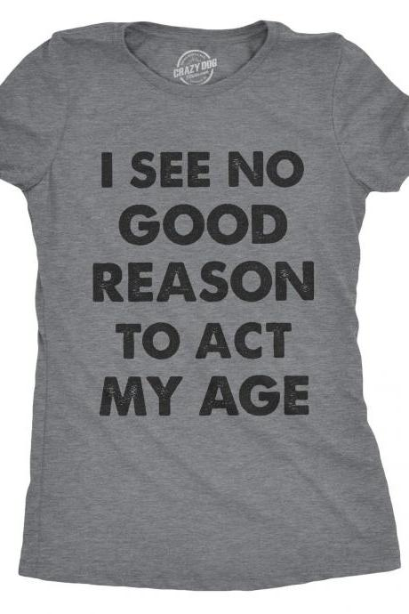 Act My Age Shirt, Sassy Womens Shirts, Joke Shirts Women, Sarcasm Shirts, Womens Funny T Shirt, Sarcastic Womens Tshirt