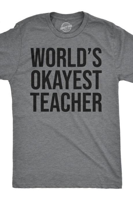 Teacher Shirts, Shirt for Professor, Funny Teacher Gift, Sarcastic Shirts, Mens Tshirt, Back to School, Worlds Okayest Teacher T Shirt