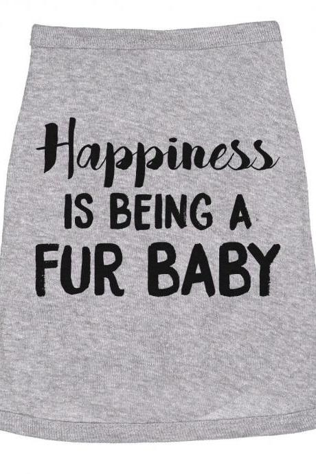 Cute Dog Shirts, Pug Shirt Funny, Dachsund Shirt, Small Dog Tube Shirt With Sayings, Happiness Is Being A Fur Baby Dog Shirt