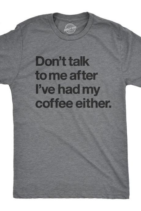 Sarcastic Coffee Shirt, Coffee Lovers Gifts, Funny Coffee Tee, Caffeine Addicted Mens Shirt, Dont Talk To Me After Ive Had My Coffee Either
