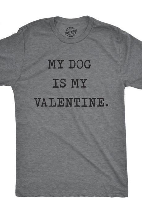 Sarcastic Dog Shirt, Dog Lovers Gifts, Funny Dog Tee, Dog Owner Shirts, Dog Dad Shirt, My Dog Is My Valentine, Valentines Day, Dog Valentine