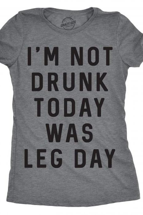 Im Not Drunk Today Was Leg Day, Sarcastic Gym Shirt, Rude Workout Top, Funny Gym Shirt Women, Funny Workout Shirt Women, St. Patricks Day