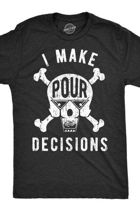 Skull Crossbones Shirt, Sarcastic Drinking Shirts Men, Bikers Shirt, Offensive Shirt for men, I Make Pour Decisions Shirt