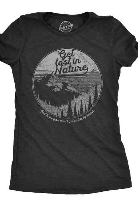 Womens Funny Nature Shirt, Great Outdoors Wilderness Shirt, Mountains Shirt, Get Lost In Nature And Hope You Dont Get Eaten By Bears