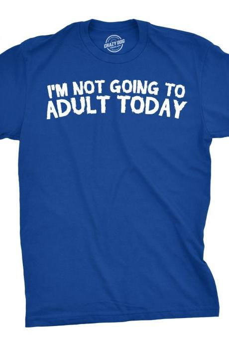 I Not Going To Adult Today T shirt, Sarcastic T shirts, Funny Mens Shirt, Lazy Monday T Shirt for Men, Gifts for Him, Funny Shirt Ideas