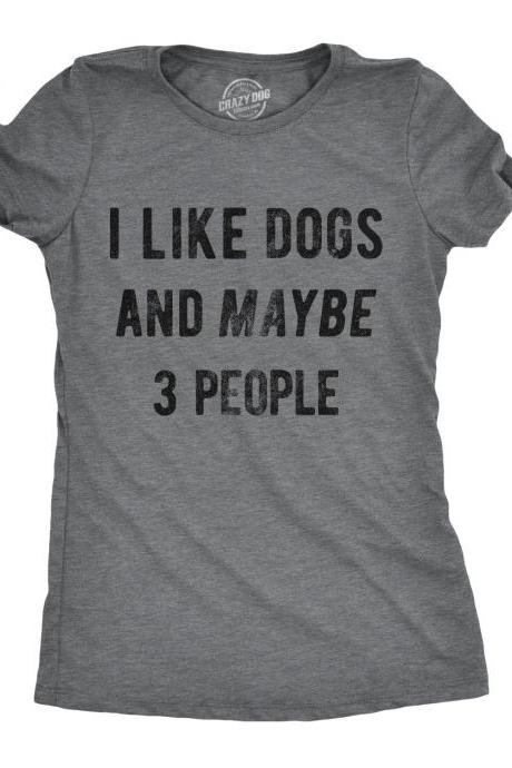 Funny Dog Women Tshirts, Dog Lover Gift, Funny Dog Owner Shirt, Sarcastic Dog Mom Shirt, I Like Dogs And Maybe 3 People