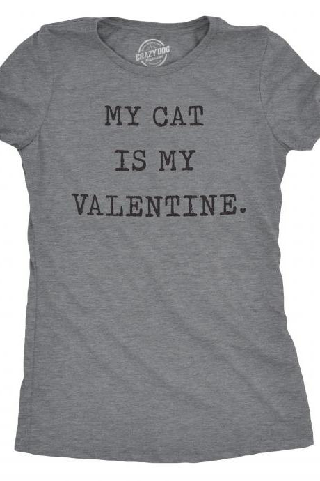 My Cat Is My Valentine T Shirt, Funny Womens Cat Tshirts, Cat Lover Gift, Kitty Mom Shirt, Joke Cat Tees Woman, Single On Valentines