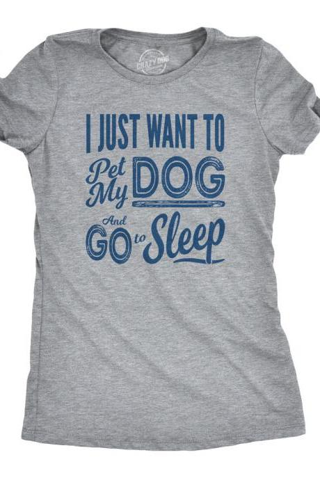 Dog Mom Shirt, Funny Dog Shirt, Womens Dog T shirt, Gift for Dog Lovers, Novelty Dog Shirt, I just want to Pet my Dog and Go to Sleep