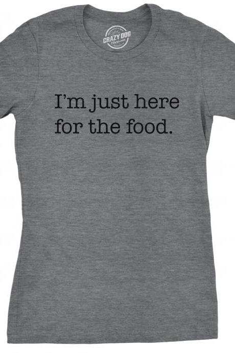 Funny Womens Shirt, Funny Foodie Shirt, Funny Saying Shirt, Funny Shirt Quotes, Im Just Here For The Food, Novelty Womens Shirt