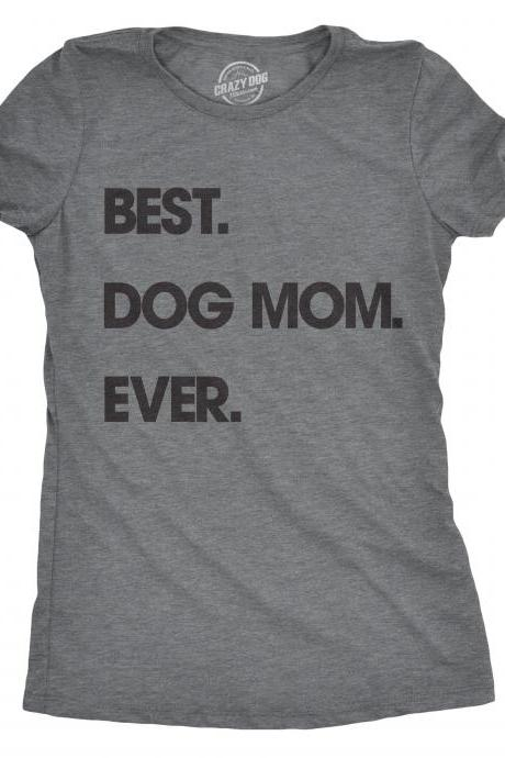 Best Dog Mom Ever, Funny Dog Shirt, Dog Mom Shirt, Womens Dog T shirt, Gift for Dog Lovers, Shirt for Dog Lovers, Gift for Dog Owner