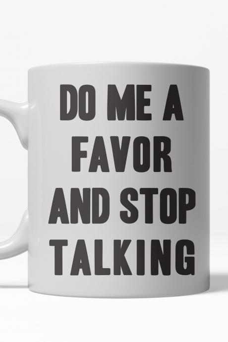 Coffee Mug Cool, Coffee Mugs With Sayings, Funny Mug, Offensive Mugs, Coffee Mugs Quotes, Funny Work Mug, Do me A Favor and Stop Talking