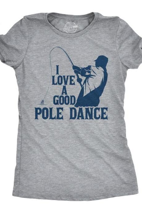 I Love A Good Pole Dance, Rude Fishing Shirt Women, Fisherwoman Tees, Girls Night Out Shirt, Womens Funny T Shirt, Funny GIfts