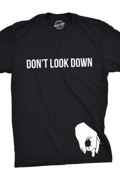 Dont Look Down Shirt, Nerdy Shirts, Shirts For Husband, Funny Shirt, Teenager Gift Ideas, Cool Shirt, Be Awesome, Hilarious Prank Shirt