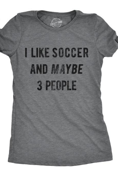 Funny Soccer Women Tshirts, Soccer Lover Gift, Funny Soccer Shirt, Sarcastic Soccer Shirts, I Like Soccer And Maybe 3 People, Football Shirt