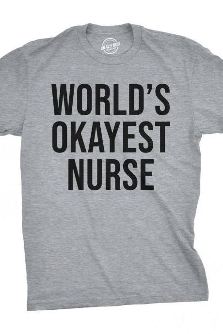 Male Nurse Shirt, Worlds Okayest Nurse, Gift For Nurse, Medical Profession Gifts, Nursing Gifts, Shirts With Sayings Men