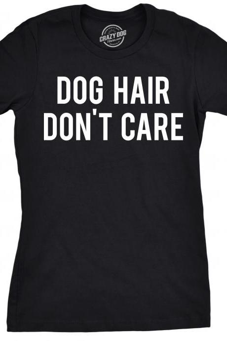 Funny Dog Shirt, Dog Mom Shirt, Womens Dog T shirt, Gift For Dog Lovers, Funny Womens Dog Shirt, Womens Funny Shirt, Dog Hair Dont Care