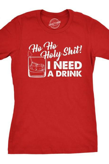 Ho Ho Holy Shit I Need A Drink, Christmas Party Shirt Women, Whisky Glass Xmas Shirt, Red T Shirt Xmas, Rude Christmas Tee, Offensive Xmas