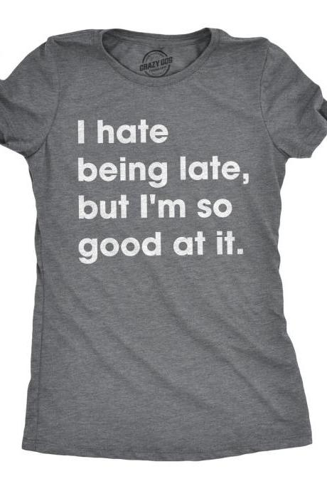 Always Late Shirt, I Hate Being Late But Im So Good At It, Sarcastic Shirts Women, Shirts With Funny Sayings, Offensive Shirt for Women