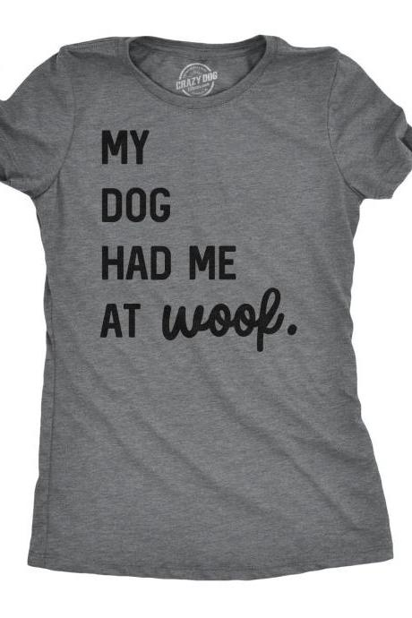 Funny Dog Rescue Shirt, Dog Mom Shirt, Womens Dog T shirt, Gift For Dog Lovers, Dog Shirt For Women, My Dog Had Me At Woof