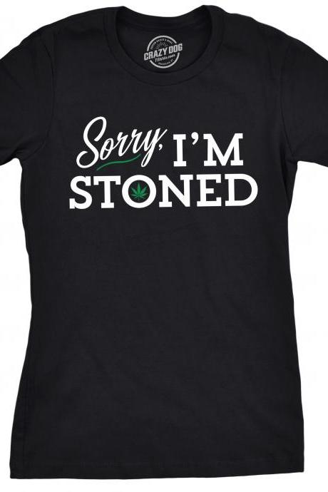 Weed Shirt Women, Cannabis T Shirt, Sorry Im Stoned, Womens Marijuana Shirt, Womens Pot Shirt, Gifts For Stoners, Stoned Shirt
