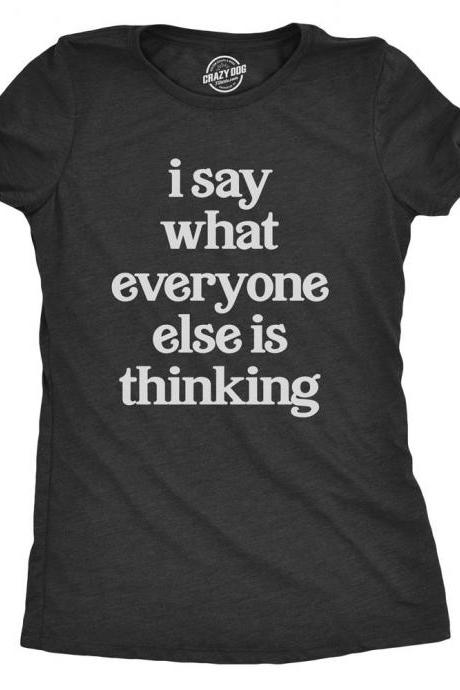 Sarcastic T shirt Women, Funny Womens Shirt, Womens Novelty Shirt, Offensive Womens Tees, I Say What Everyone Else is Thinking