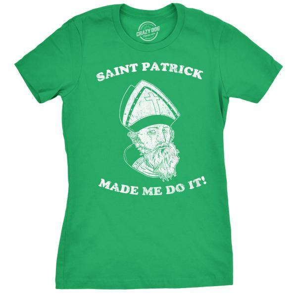 St Patrick Made Me Do It Shirt, Lucky Green Irish shirt, Luck Of The Irish, Ireland Tee Woman, Clover Shirt, Funny Shirts Women, St. Patty