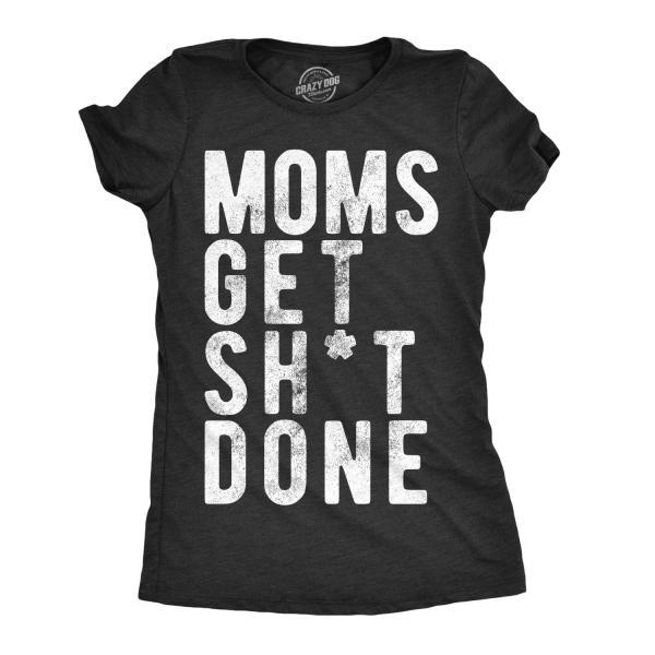 Moms Get Shit Done, Funny Moms Shirt, Offensive Shirt For Women, Mom Life Shirt, Cool Mum Tees, Sarcastic T Mother, Mom Gift